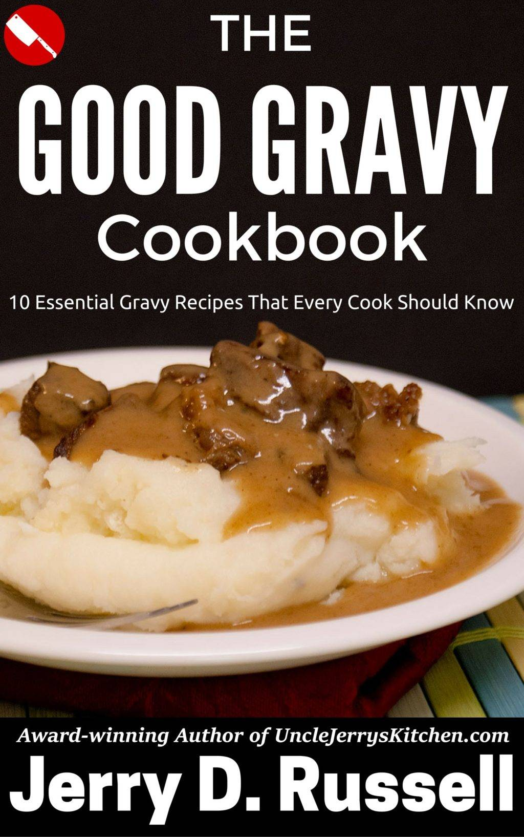 Introducing The Good Gravy Cookbook : 10 Essential Recipes Every Cook Should Know (Or, I wrote a book!)