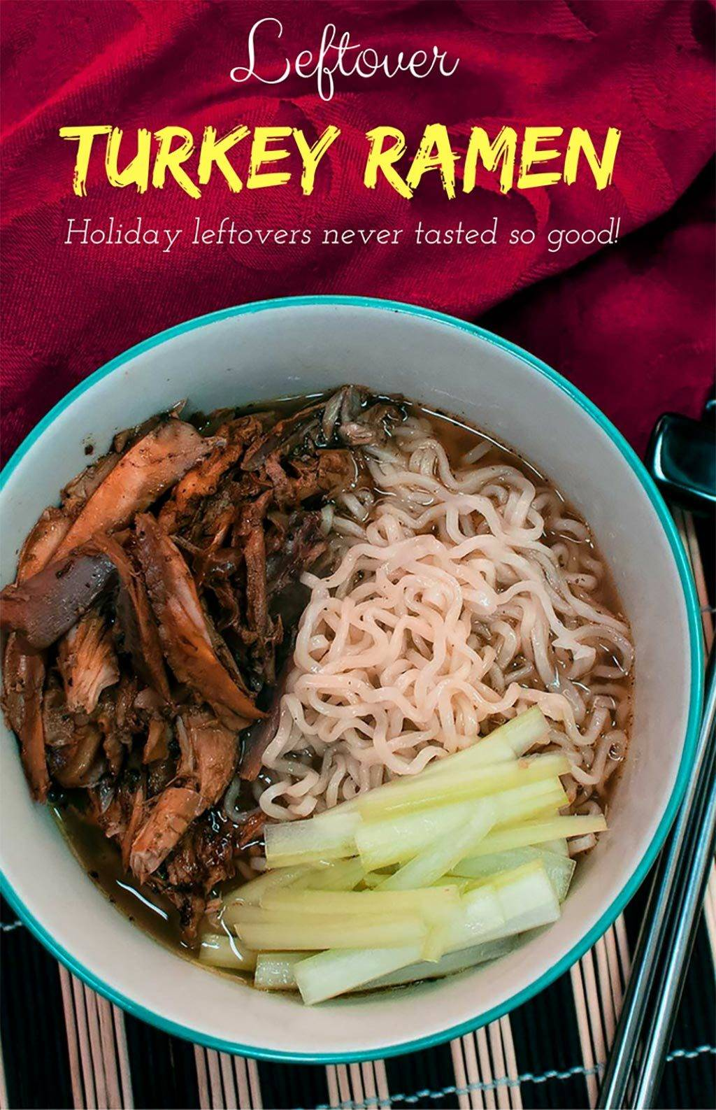 Leftover Turkey Ramen – Holiday leftovers never tasted so good