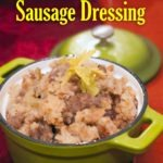 Southern Sausage Dressing – Cornbread dressing with sausage – Yes, you want this